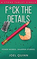 F*ck the Details: Fewer words. Sharper stories. (Stone Tablet Singles)
