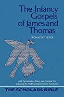 The Infancy Gospels of James and Thomas: With Introduction, Notes, and Original Text Featuring the New Scholars Version Translation (SCHOLARS BIBLE)