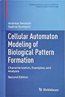 Cellular Automaton Modeling of Biological Pattern Formation: Characterization, Examples, and Analysis (Modeling and Simulation in Science, Engineering and Technology)