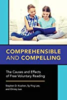 Comprehensible and Compelling: The Causes and Effects of Free Voluntary Reading