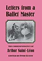 Letters from a Ballet Master - The Correspondence of Arthur Saint-Leon