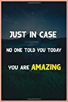 just in case no one told you today you are amazing : journal Daily Activity Cultivate a Better You: notebook Daily Activity Cultivate a Better You