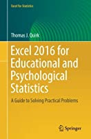 Excel 2016 for Educational and Psychological Statistics: A Guide to Solving Practical Problems (Excel for Statistics) by Thomas J. Quirk(2016-08-10)