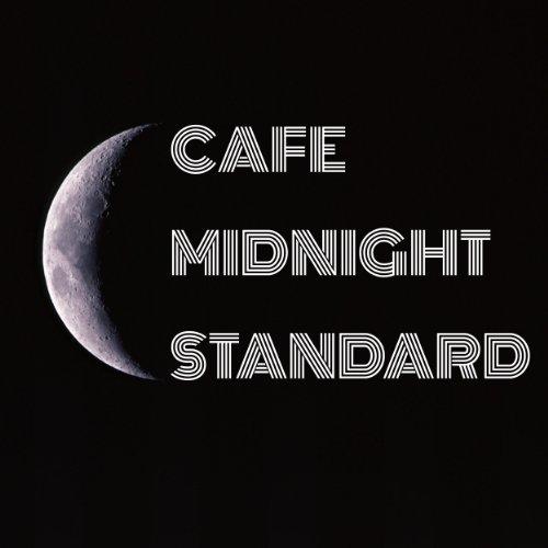 Cafe Midnight Standard・・・静かな真夜...