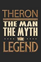 Theron The Man The Myth The Legend: Theron Notebook Journal 6x9 Personalized Customized Gift For Someones Surname Or First Name is Theron