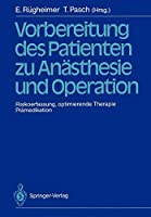 Vorbereitung des Patienten zu Anaesthesie und Operation: Risikoerfassung, optimierende Therapie Praemedikation 3. Internationales Erlanger Anaesthesie-Symposion 2. bis 5. Juli 1986