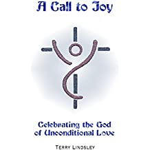 A Call to Joy: Celebrating the God of Unconditional Love