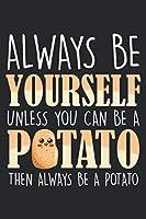 Always be yourself: Sei immer ein Kartoffel - Kartoffelpflanzenbauer  Notizbuch liniert 120 Seiten fuer Notizen Zeichnungen Formeln Organizer Tagebuch