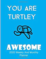 You Are Turtley Awesome 2020 Weekly And Monthly Planner: Turtle Gifts Yearly Planner For Tortoise Lovers With Year-At--A-Glance Page 8.5 x 11 inches - Slow Wave
