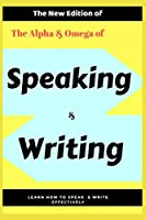 The Alpha & Omega of English Speaking & Writing: ALL YOU NEED TO MAKE THE GRAE IN ACADEMIC TESTS, JOB INTERVIEWS AND DAILY ENGLISH (The Ultimate Guide)