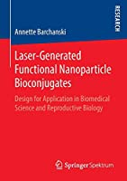 Laser-Generated Functional Nanoparticle Bioconjugates: Design for Application in Biomedical Science and Reproductive Biology