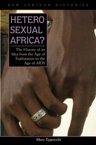 Download Heterosexual Africa?: The History of an Idea from the Age of Exploration to the Age of AIDS (New African Histories) 0821417983