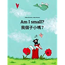 Am I small? 我個子小嗎?: English-Cantonese/Yue Chinese: Children's Picture Book (Bilingual Edition) (World Children's Book 150)
