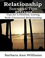 Relationship Success Tips Workbook: Tips for a Healthy, Loving, Well-Connected Relationship