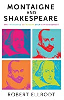 Montaigne and Shakespeare: The Emergence of Modern Self Consciousness
