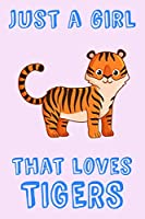 Just A Girl That Loves Tigers: Tiger Loving Girl Gift Notebook: Medium Ruled Journal 6 x 9 in (15.2 x 22.9 cm)