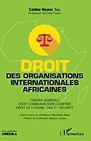 Droit des organisations internationales africaines: Théorie générale. Droit communautaire comparé. Droit de l'Homme, paix et sécurité