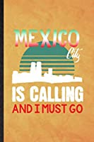 Mexico City Is Calling and I Must Go: Funny Blank Lined Mexico Tourist Tour Notebook/ Journal, Graduation Appreciation Gratitude Thank You Souvenir Gag Gift, Superb Graphic 110 Pages