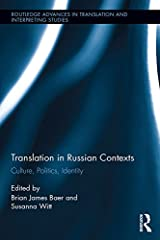 Translation in Russian Contexts: Culture, Politics, Identity (Routledge Advances in Translation and Interpreting Studies) Kindle Edition