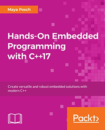 Hands-On Embedded Programming with C++17: Create versatile and robust embedded solutions with modern C++