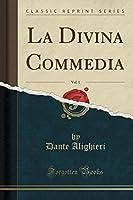 La Divina Commedia, Vol. 1 (Classic Reprint)