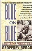 Blue on Blue: A History of Friendly Fire