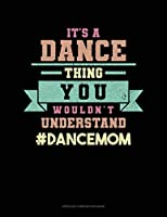 It's A Dance Thing You Wouldn't Understand #DanceMom: Unruled Composition Book