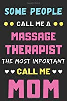 Some People Call Me A Massage Therapist The Most Important Call Me Mom: lined notebook,funny Massage Therapist gift