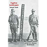 Fugitive Landscapes: The Forgotten History of the U.S.-Mexico Borderlands