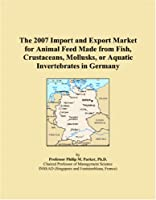The 2007 Import and Export Market for Animal Feed Made from Fish, Crustaceans, Mollusks, or Aquatic Invertebrates in Germany