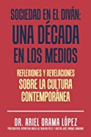 Sociedad en el diván: Una Década En Los Medios: Reflexiones Y Revelaciones Sobre La Cultura Contemporanea