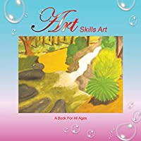 Art Skills Art: A Book for All Ages