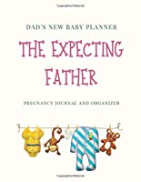 The Expecting Father: Dad's New Baby Planner. Pregnancy Journal and Organizer Keepsake New Daddy