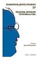 Reading Joycean Temporalities (European Joyce Studies)