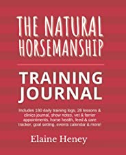 The Natural Horsemanship Training Journal - 180 full page daily training logs, 28 lessons & clinics diary,