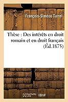 Thèse: Des Intérèts En Droit Romain Et En Droit Français (Sciences Sociales)