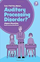 Can I tell you about Auditory Processing Disorder? (Can I Tell You About...?)