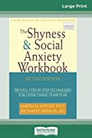 The Shyness & Social Anxiety Workbook: 2nd Edition: Proven, Step-by-Step Techniques for Overcoming your Fear (16pt Large Print Edition)