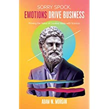 Sorry Spock, Emotions Drive Business: Proving the Value of Creative Ideas With Science