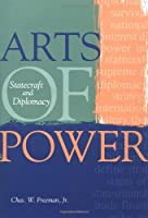 Arts of Power: Statecraft and Diplomacy (Cross-Cultural Negotiation Books) by Chas. W. Freeman Jr.(1997-06)