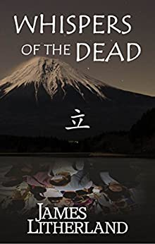 Whispers of the Dead (Miraibanashi, Book 1) by [Litherland, James]