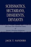 Schismatics, Sectarians, Dissidens, Deviants: The First One Hundred Years of Jewish-christian Relations