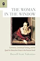 The Woman in the Window: Commerce, Consensual Fantasy, and the Quest for Masculine Virtue in the Russian Novel