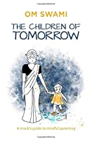 The Children of Tomorrow: A Monks' Guide to Mindful Parenting (City Plans)