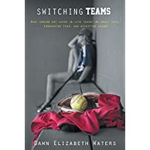 Switching Teams: What Coming Out Later in Life Taught Me About Love, Conquering Fear and Accepting Change