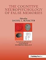 The Cognitive Psychology of False Memories: A Special Issue of Cognitive Neuropsychology (Special Issues of Cognitive Neuropsychology)