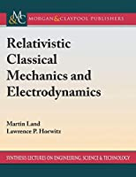 Relativistic Classical Mechanics and Electrodynamics (Synthesis Lectures on Engineering, Science, and Technology)