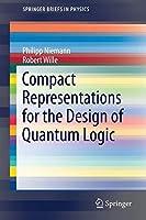 Compact Representations for the Design of Quantum Logic (SpringerBriefs in Physics)