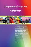 Compensation Design And Management A Complete Guide - 2020 Edition