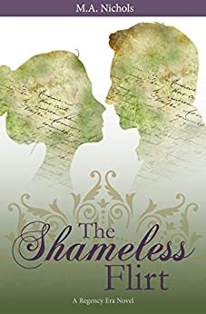 [Nichols, M.A.]のThe Shameless Flirt (Regency Love Book 3) (English Edition)